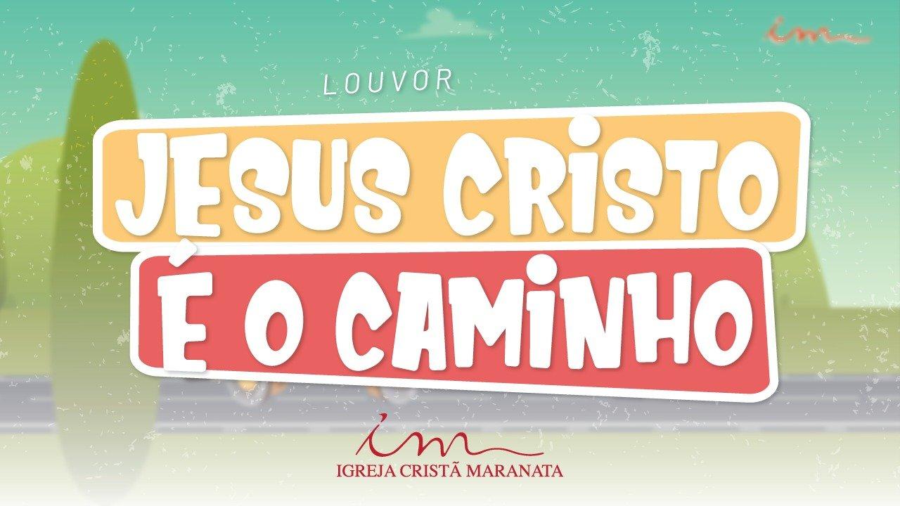 CIAs Maranata - Jesus Cristo é o Caminho